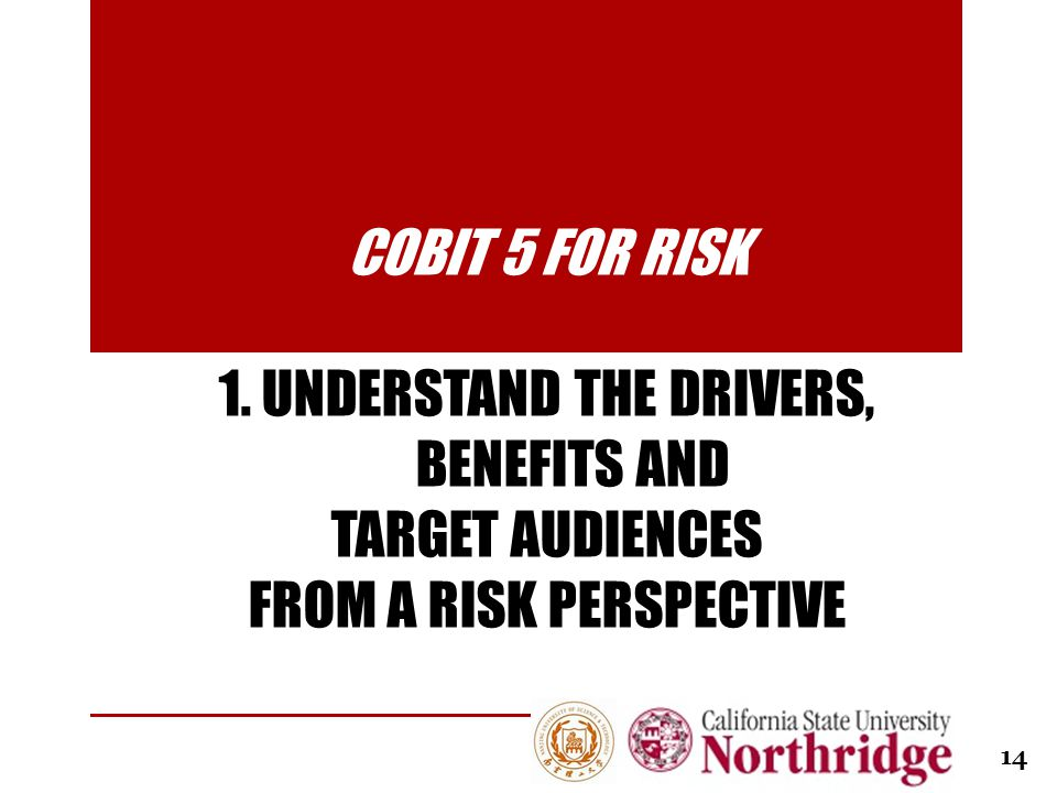 COBIT 5 for Risk 1. Understand the drivers, benefits and target audiences from a risk perspective
