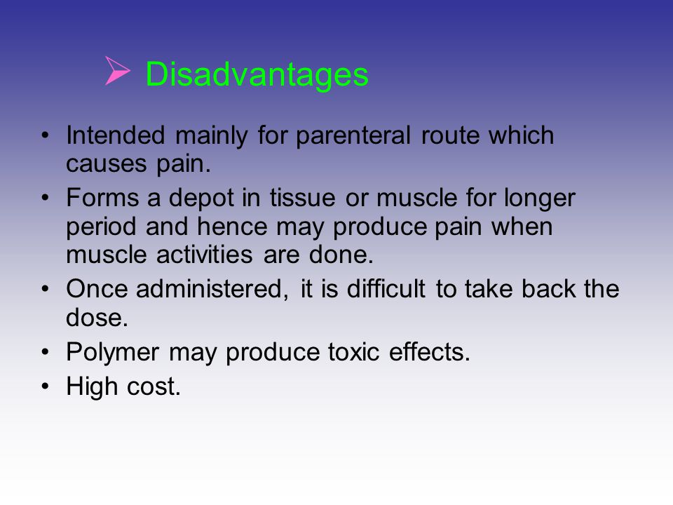 Disadvantages Intended mainly for parenteral route which causes pain.