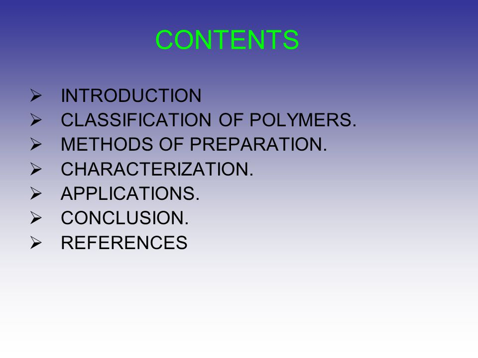 CONTENTS INTRODUCTION CLASSIFICATION OF POLYMERS.
