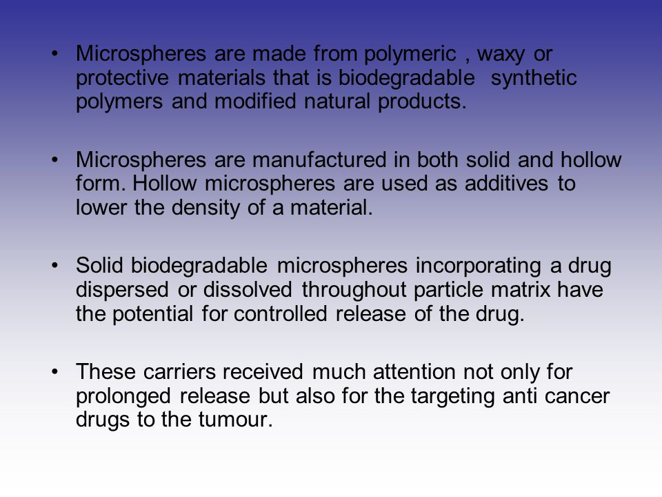 Microspheres are made from polymeric , waxy or protective materials that is biodegradable synthetic polymers and modified natural products.