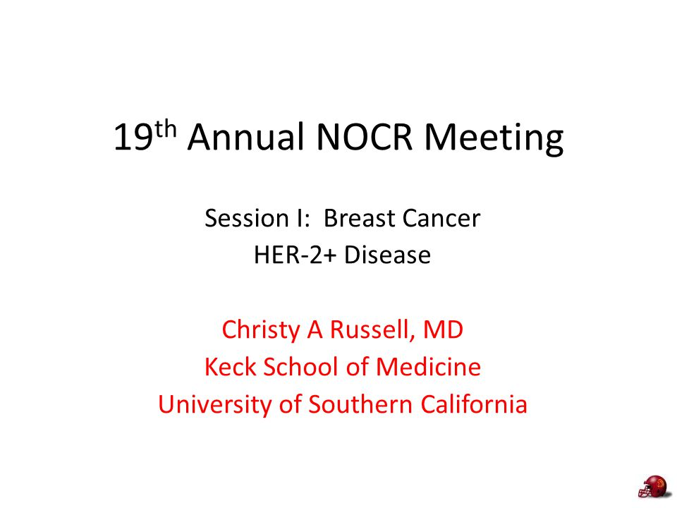 19th Annual NOCR Meeting Session I: Breast Cancer HER-2+ Disease