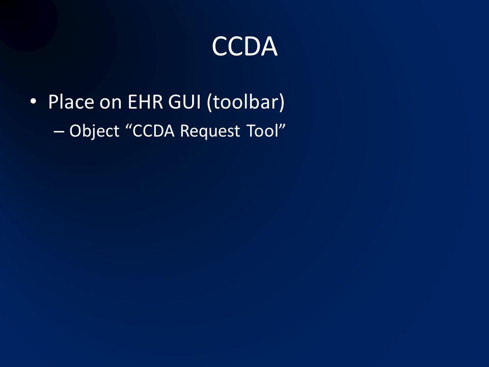 CCDA Place on EHR GUI (toolbar) Object CCDA Request Tool