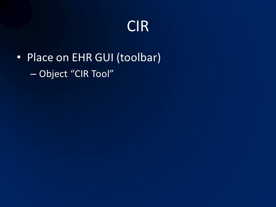 CIR Place on EHR GUI (toolbar) Object CIR Tool