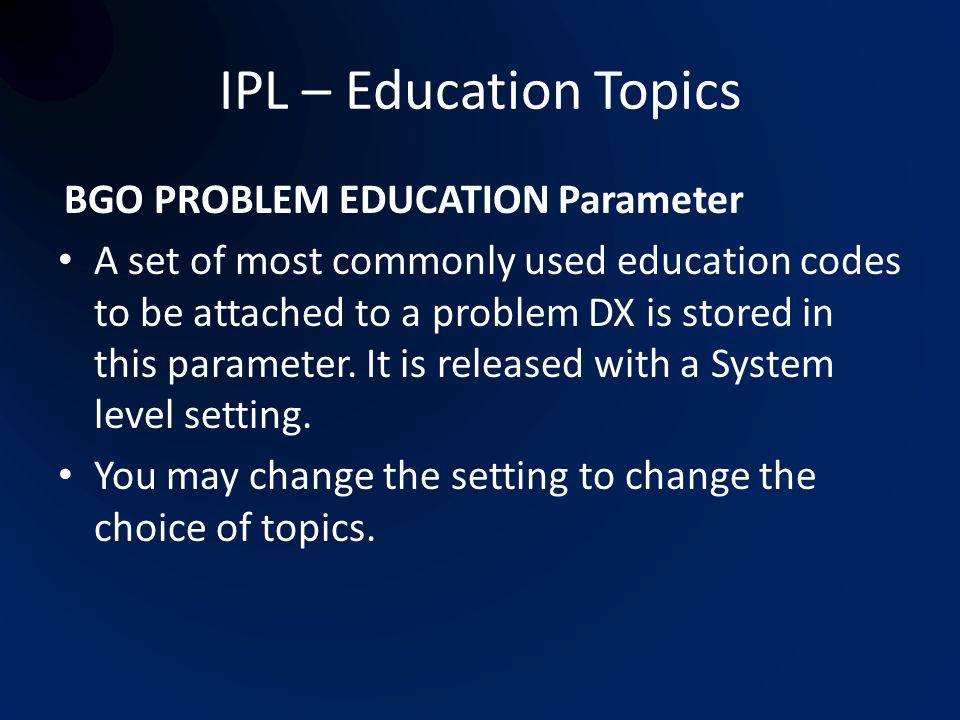 IPL – Education Topics BGO PROBLEM EDUCATION Parameter