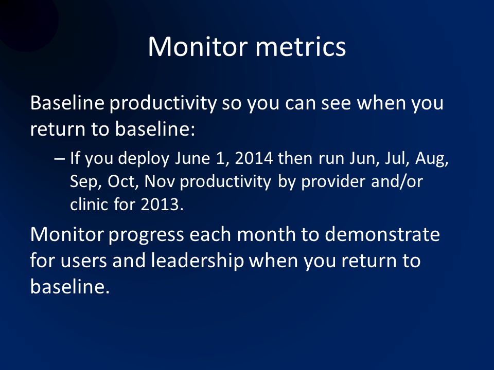 Monitor metrics Baseline productivity so you can see when you return to baseline: