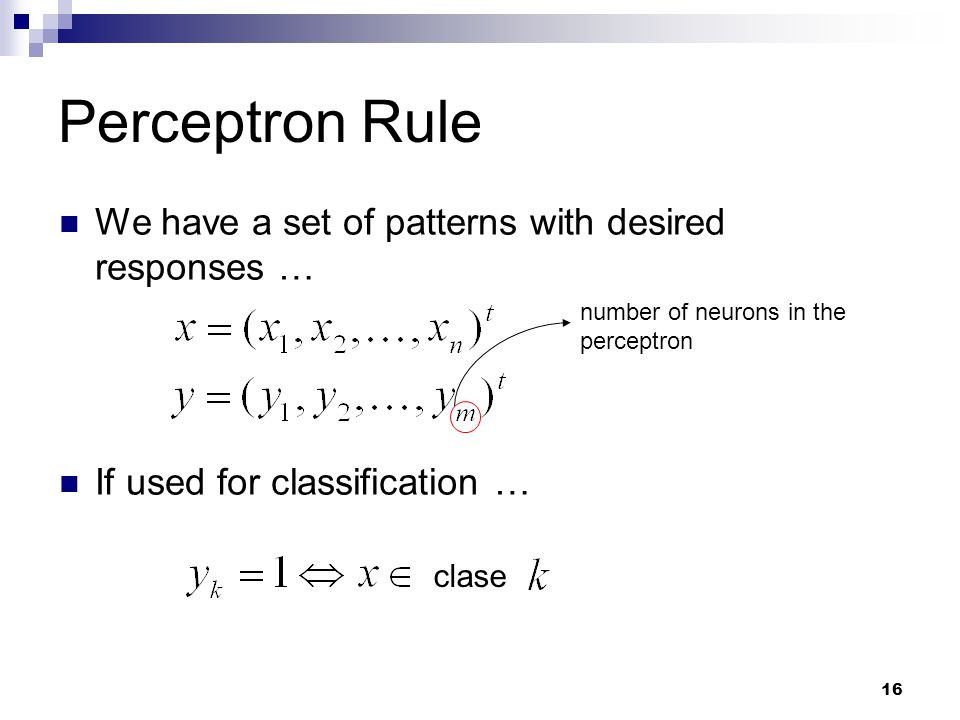 Perceptron Rule We have a set of patterns with desired responses …