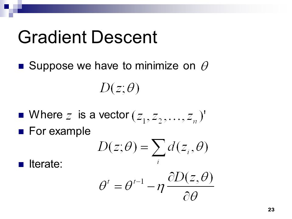Gradient Descent Suppose we have to minimize on Where is a vector