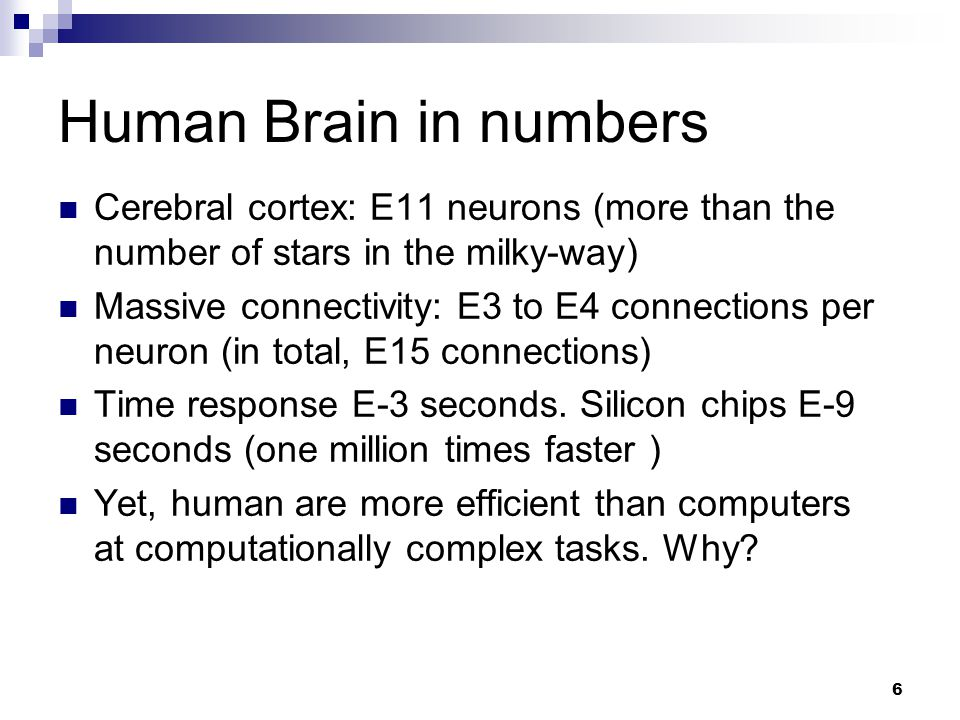 Human Brain in numbers Cerebral cortex: E11 neurons (more than the number of stars in the milky-way)