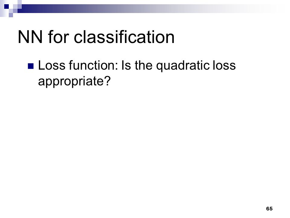 NN for classification Loss function: Is the quadratic loss appropriate
