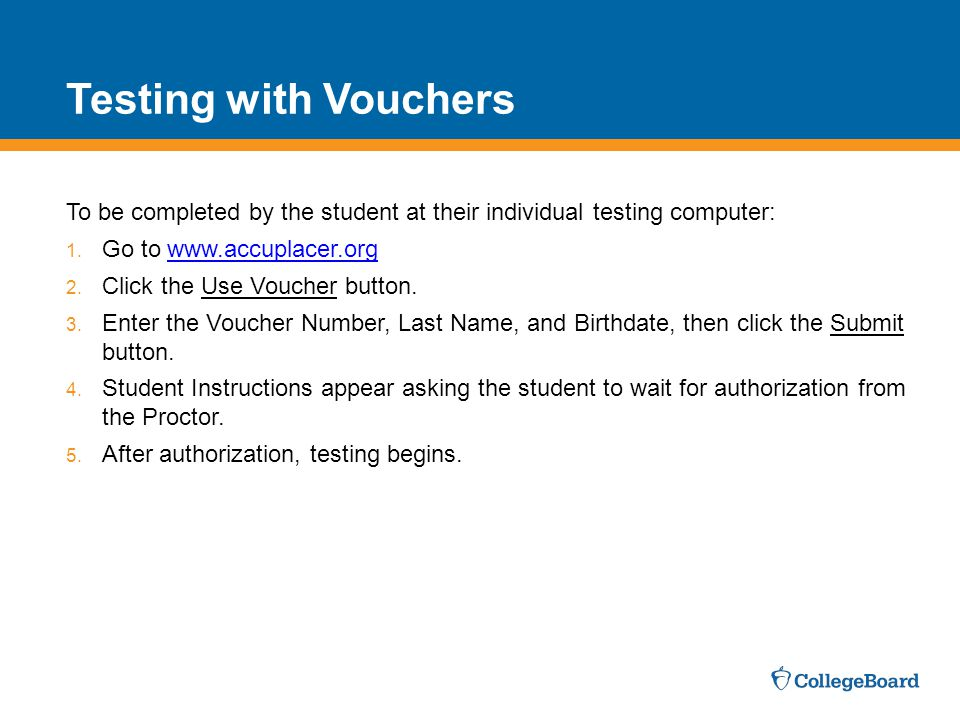 Testing with Vouchers To be completed by the student at their individual testing computer: Go to www.accuplacer.org.