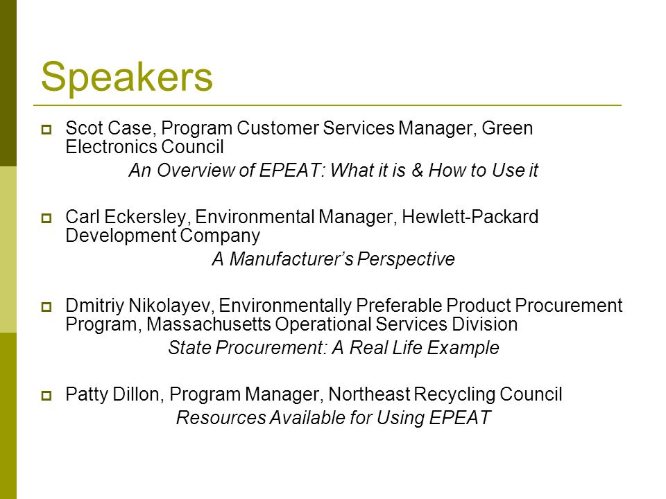 Speakers Scot Case, Program Customer Services Manager, Green Electronics Council. An Overview of EPEAT: What it is & How to Use it.