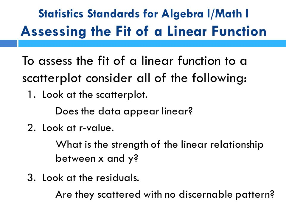 Statistics Standards for Algebra I/Math I Assessing the Fit of a Linear Function