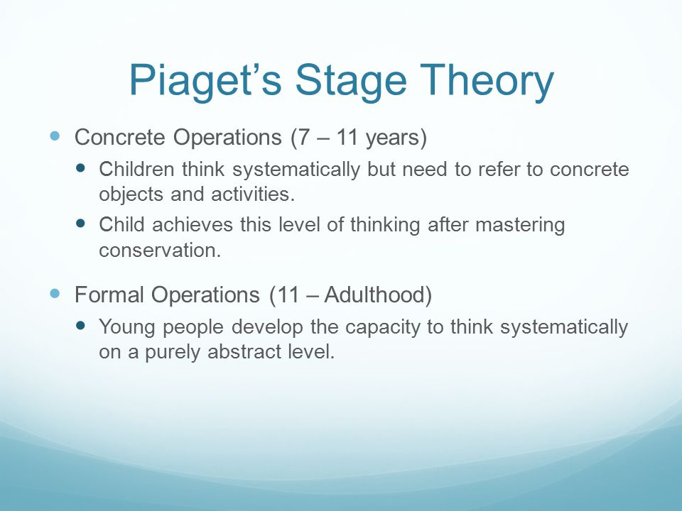 Piaget's Stage Theory Concrete Operations (7 – 11 years)