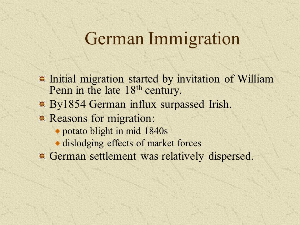 German Immigration Initial migration started by invitation of William Penn in the late 18th century.