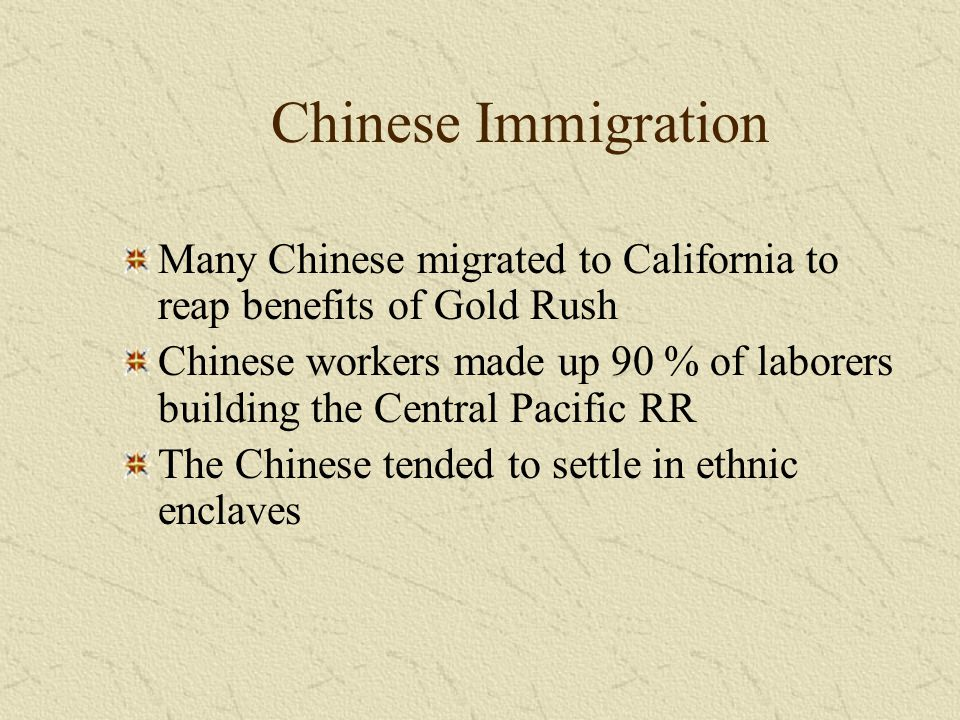 Chinese Immigration Many Chinese migrated to California to reap benefits of Gold Rush.