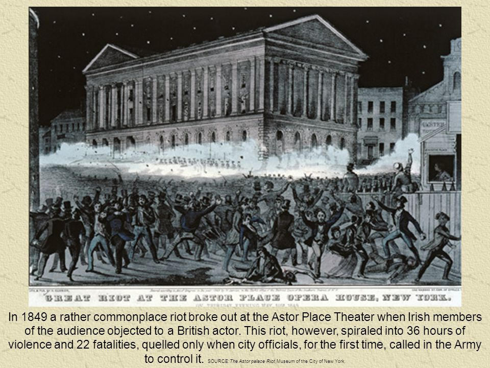 In 1849 a rather commonplace riot broke out at the Astor Place Theater when Irish members of the audience objected to a British actor.