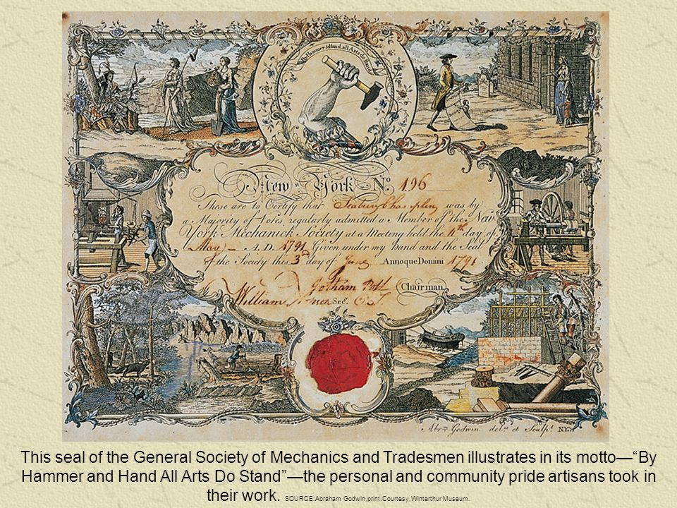 This seal of the General Society of Mechanics and Tradesmen illustrates in its motto— By Hammer and Hand All Arts Do Stand —the personal and community pride artisans took in their work.
