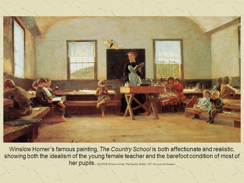 Winslow Homer's famous painting, The Country School is both affectionate and realistic, showing both the idealism of the young female teacher and the barefoot condition of most of her pupils.