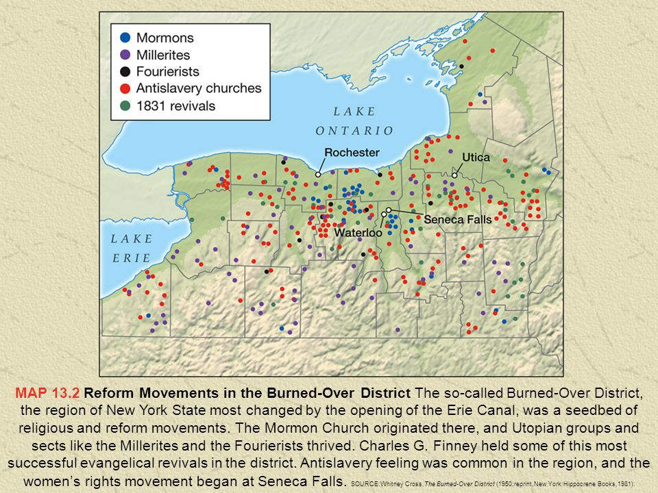 MAP 13.2 Reform Movements in the Burned-Over District The so-called Burned-Over District, the region of New York State most changed by the opening of the Erie Canal, was a seedbed of religious and reform movements.