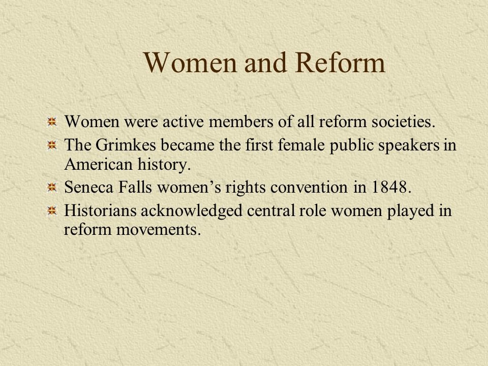 Women and Reform Women were active members of all reform societies.