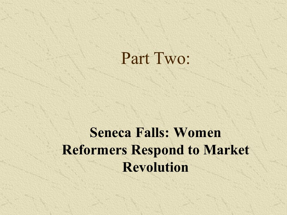Seneca Falls: Women Reformers Respond to Market Revolution