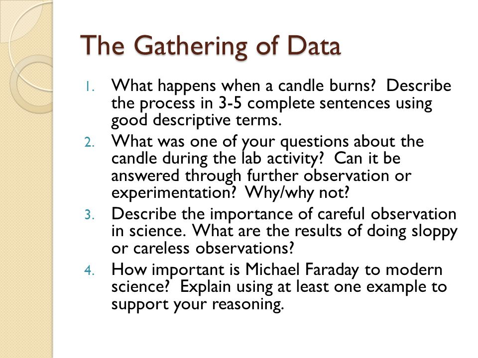 The Gathering of Data What happens when a candle burns Describe the process in 3-5 complete sentences using good descriptive terms.