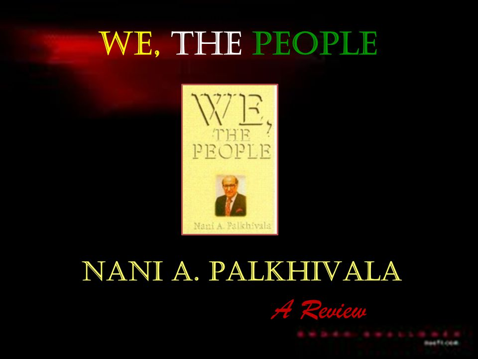 WE, THE PEOPLE NANI A. PALKHIVALA A Review