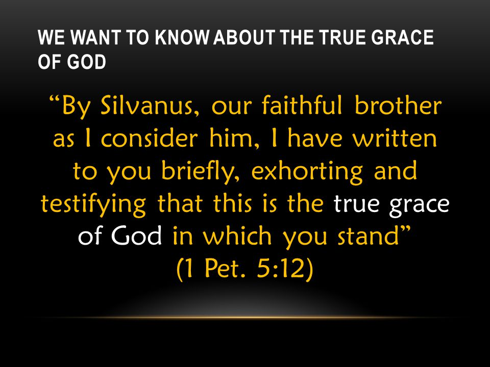 We Want To Know About The True Grace of God