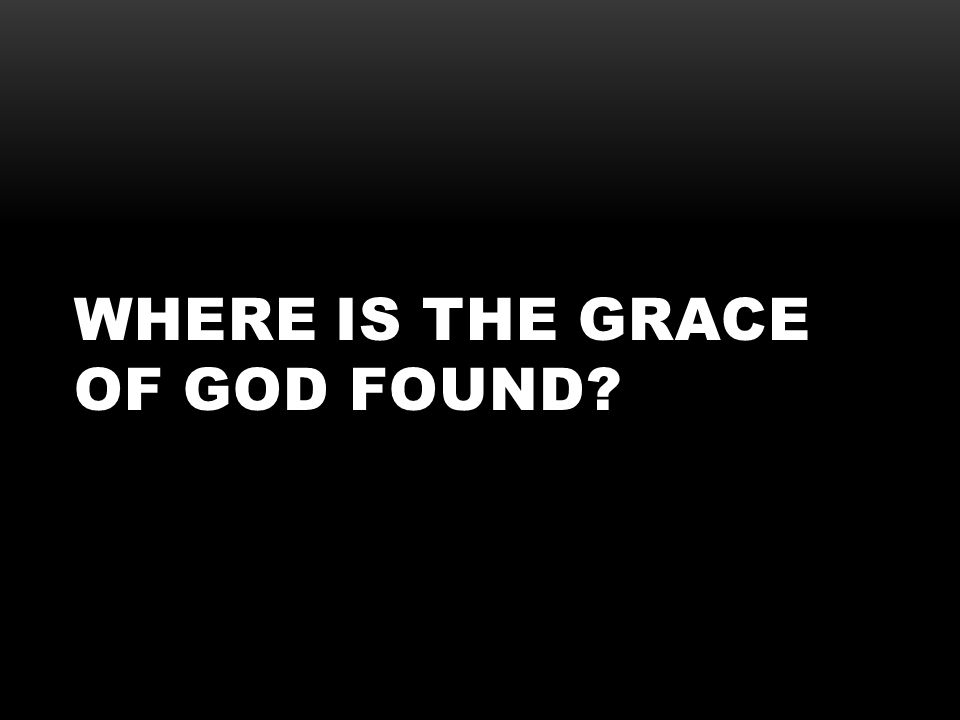 Where Is The Grace of God Found