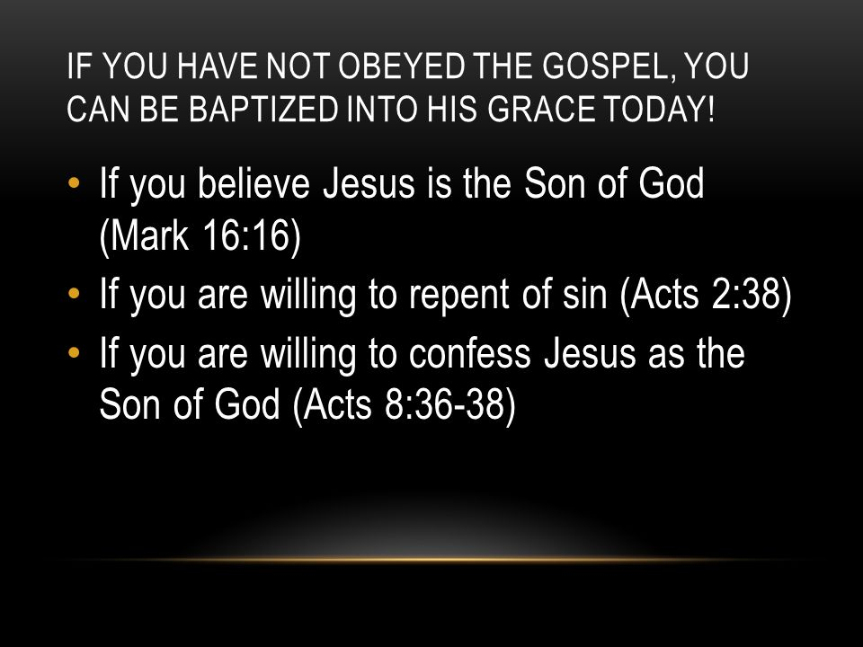 If you believe Jesus is the Son of God (Mark 16:16)