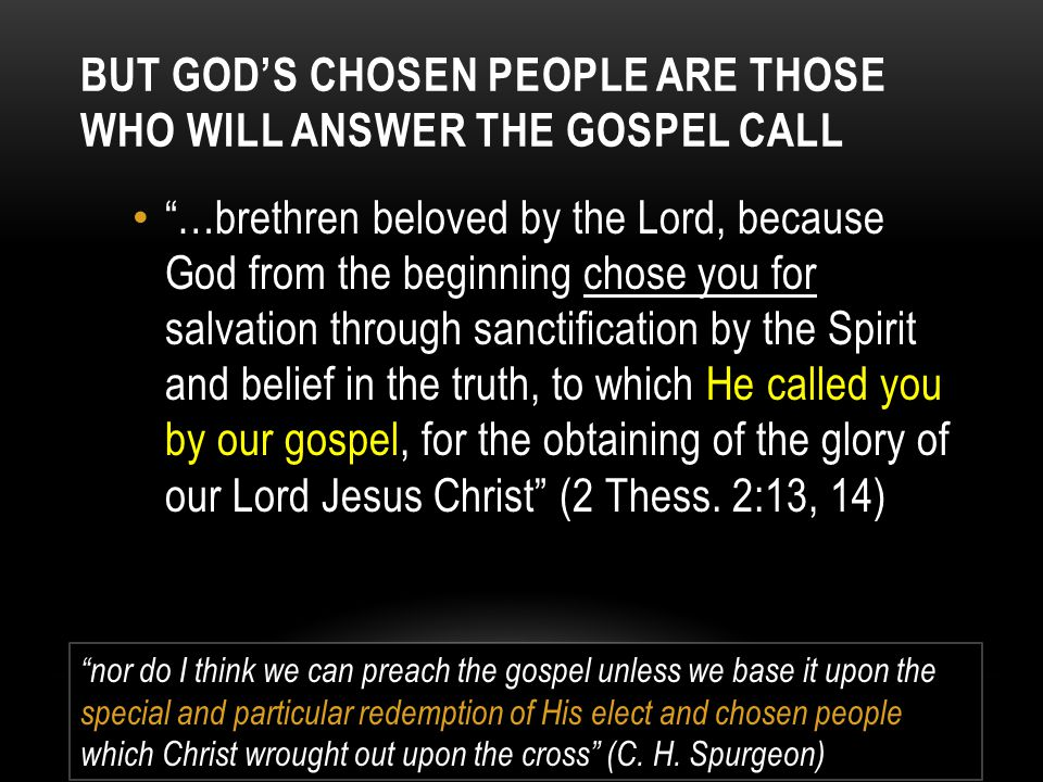 But God's chosen people are Those who will answer the gospel call