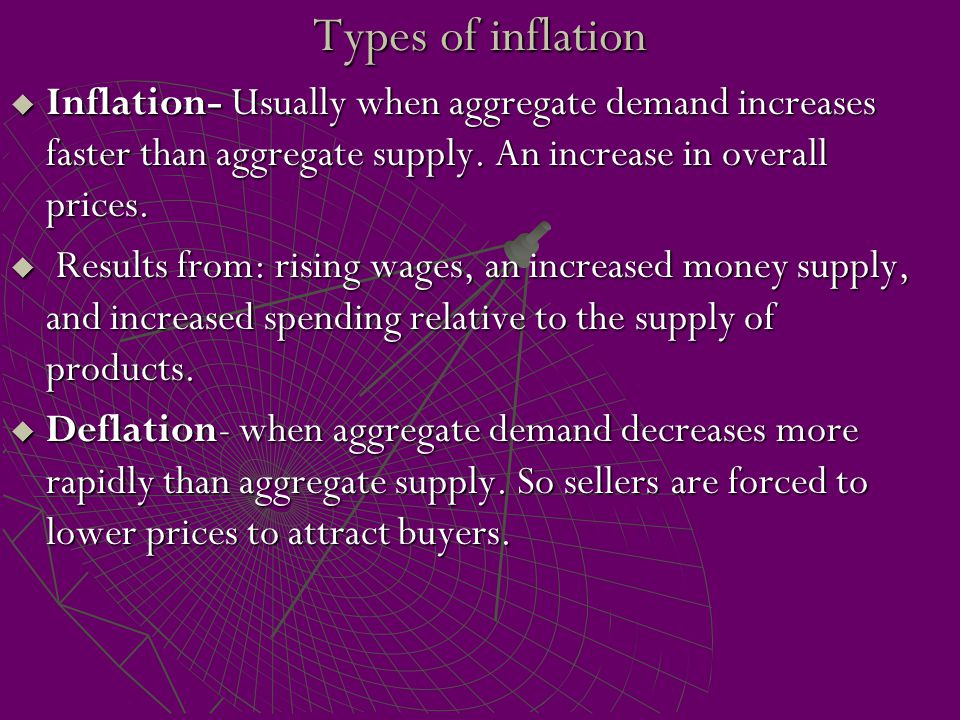 Types of inflation Inflation- Usually when aggregate demand increases faster than aggregate supply. An increase in overall prices.