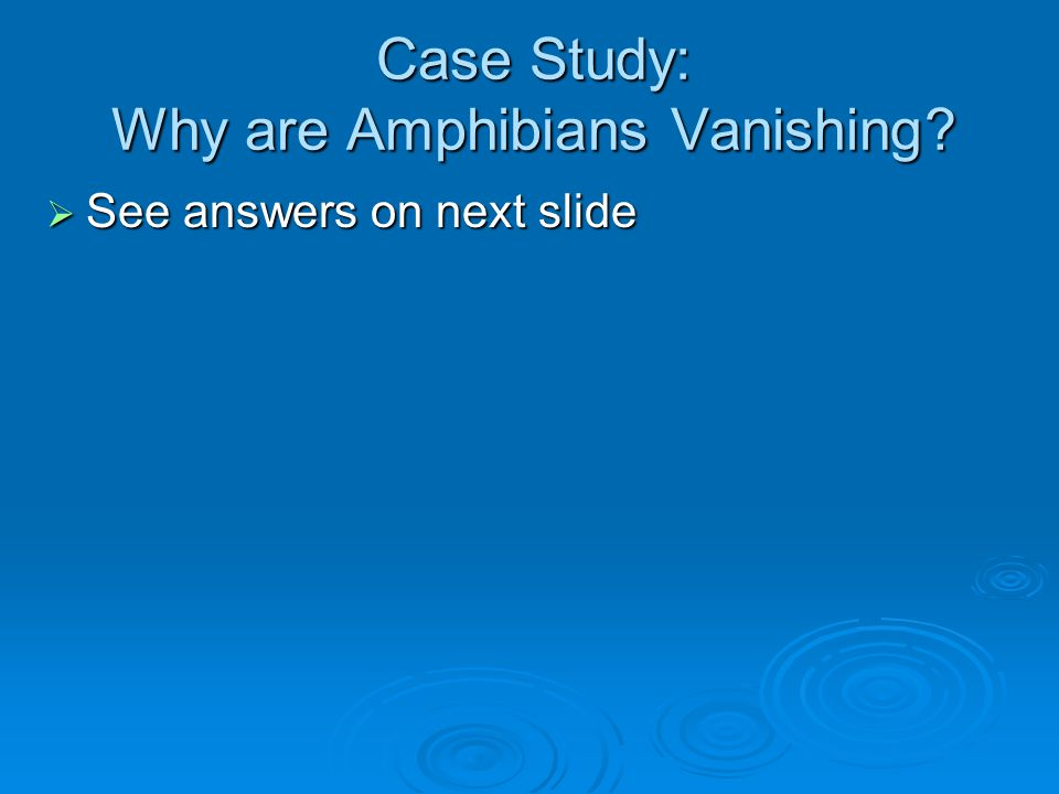 Case Study: Why are Amphibians Vanishing