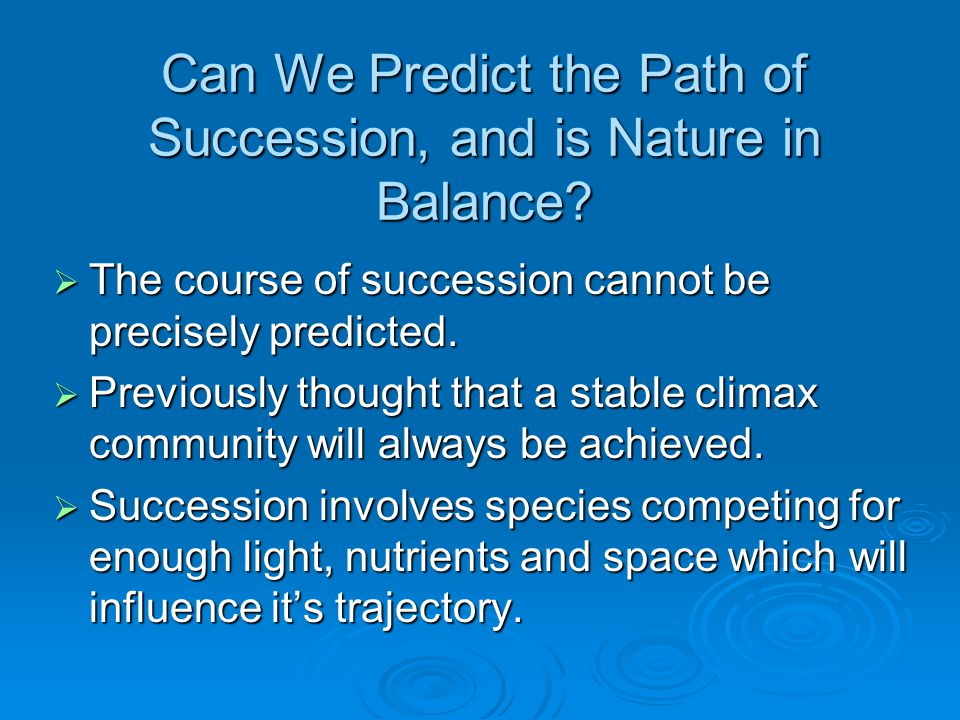 Can We Predict the Path of Succession, and is Nature in Balance
