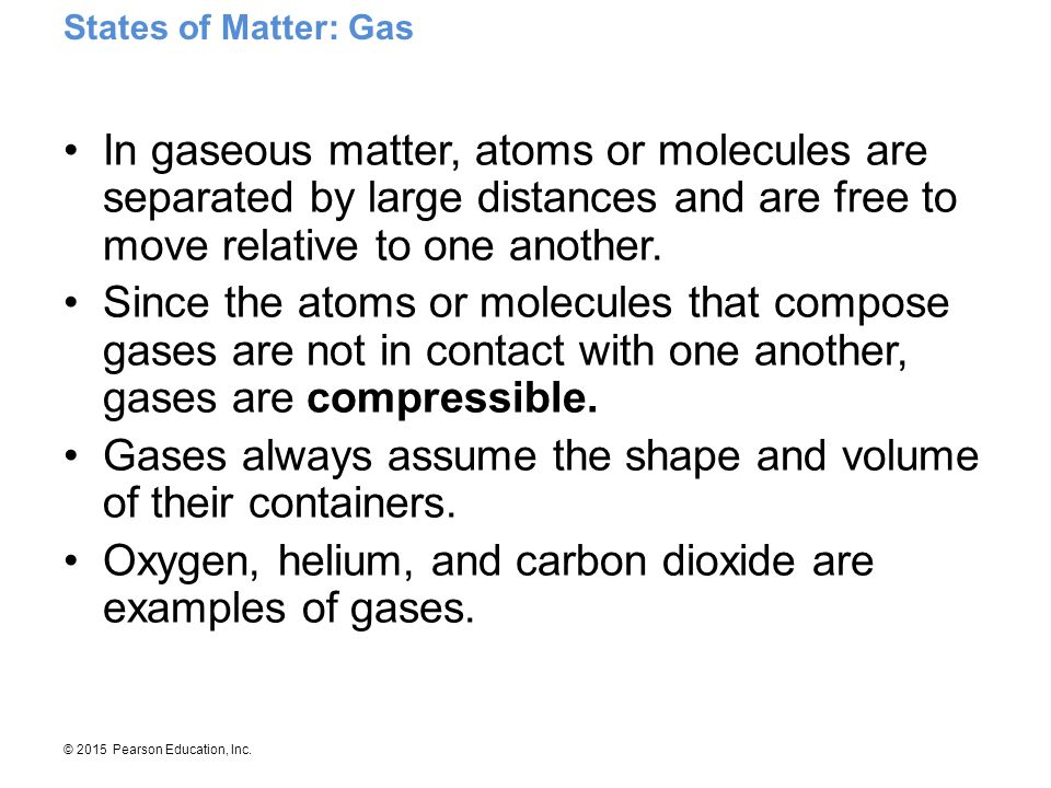 Gases always assume the shape and volume of their containers.