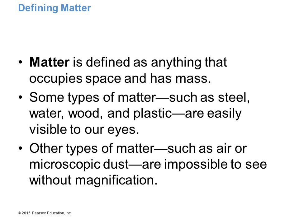 Matter is defined as anything that occupies space and has mass.