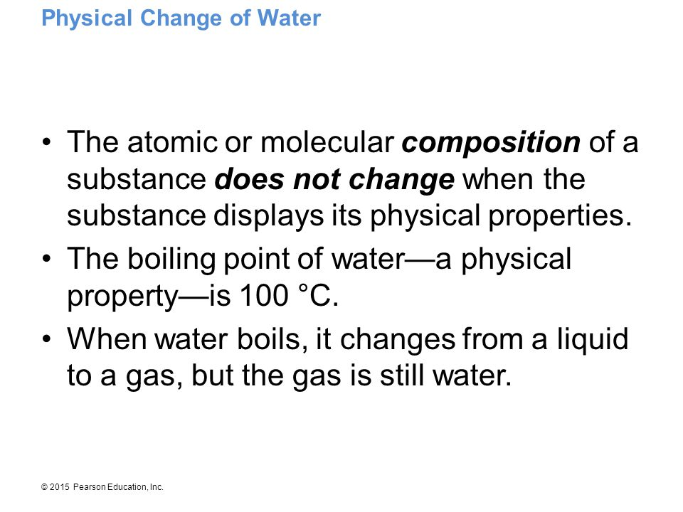 The boiling point of water—a physical property—is 100 °C.