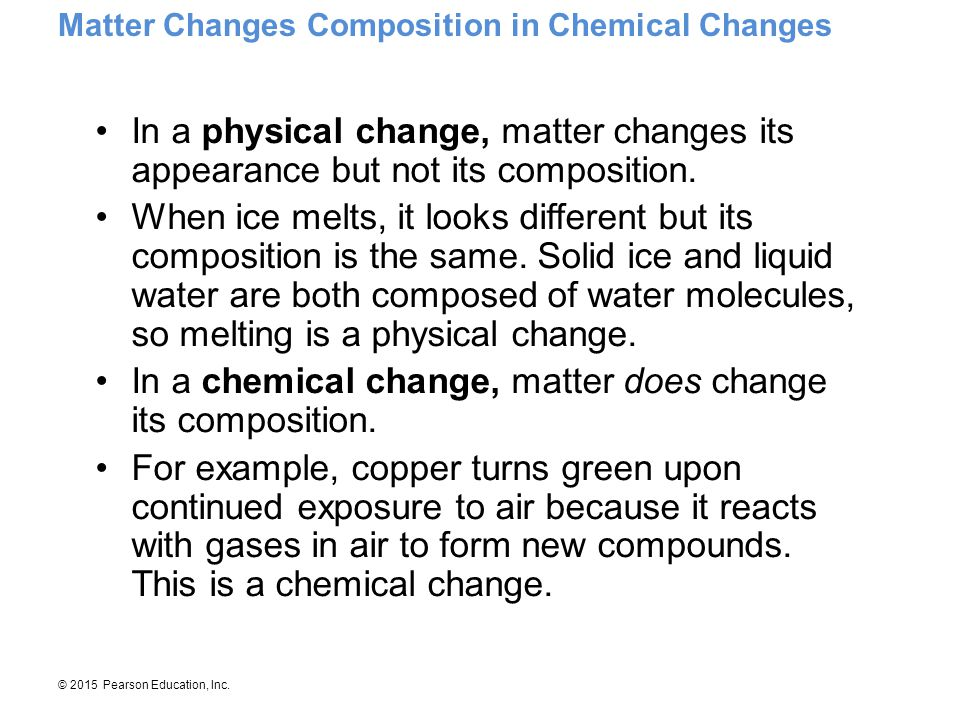 In a chemical change, matter does change its composition.