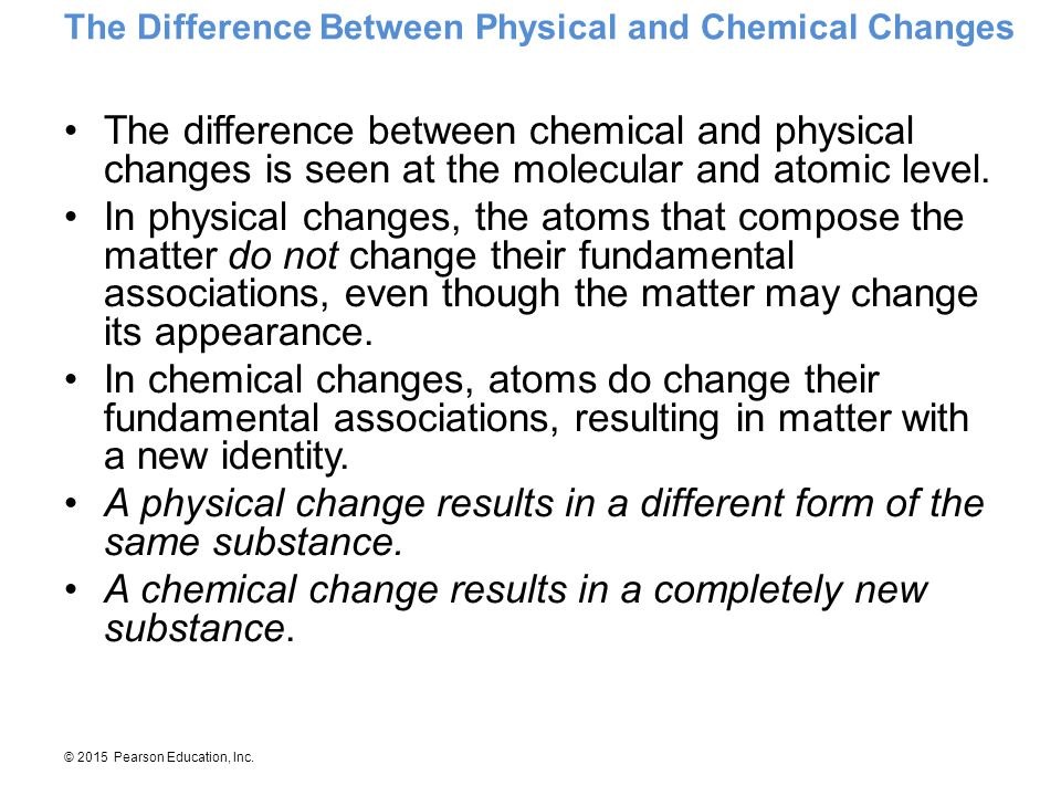 A physical change results in a different form of the same substance.
