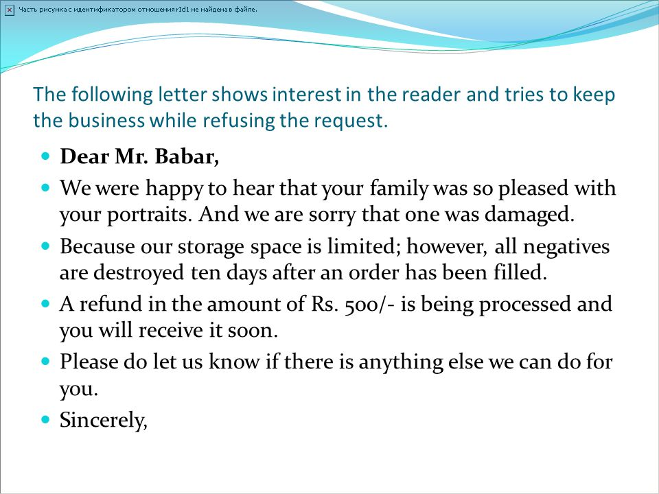 The following letter shows interest in the reader and tries to keep the business while refusing the request.