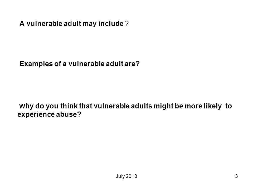 A vulnerable adult may include