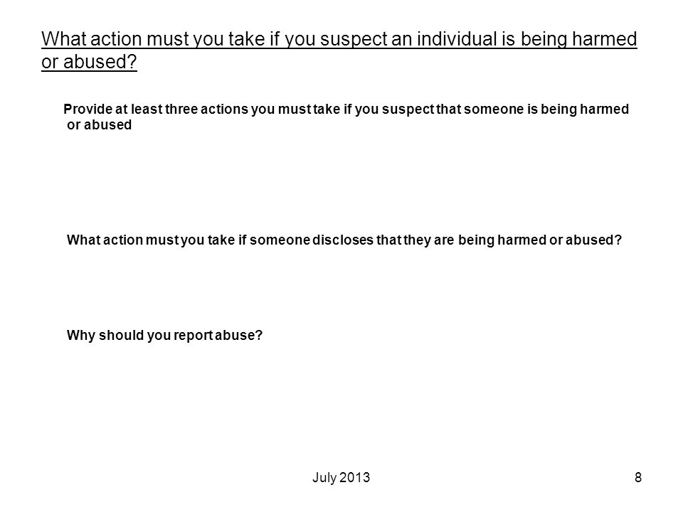 What action must you take if you suspect an individual is being harmed or abused