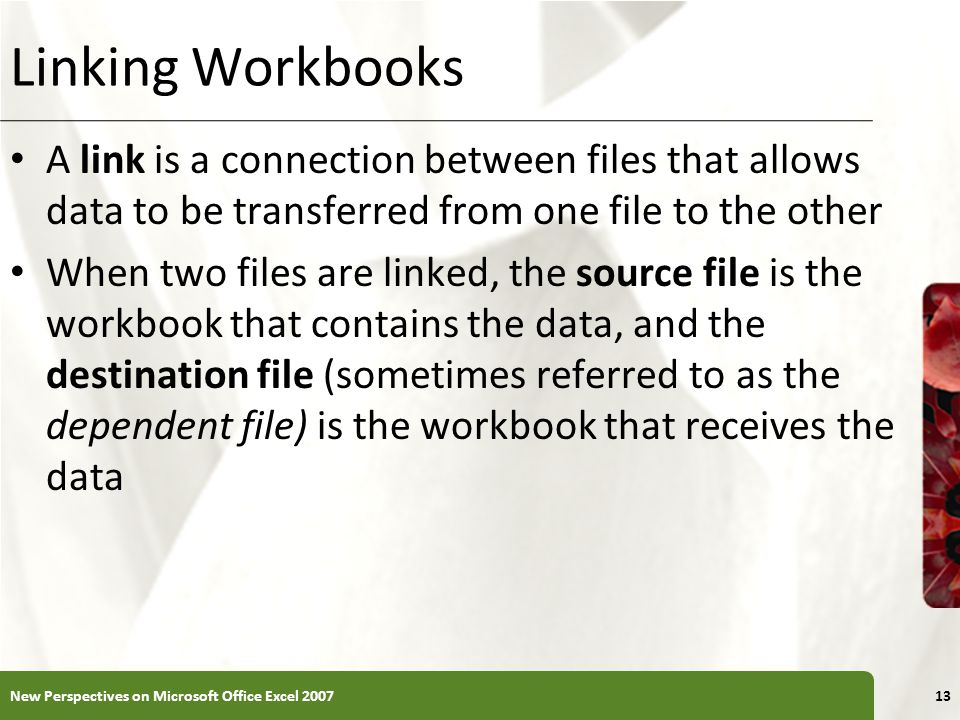 Linking Workbooks A link is a connection between files that allows data to be transferred from one file to the other.