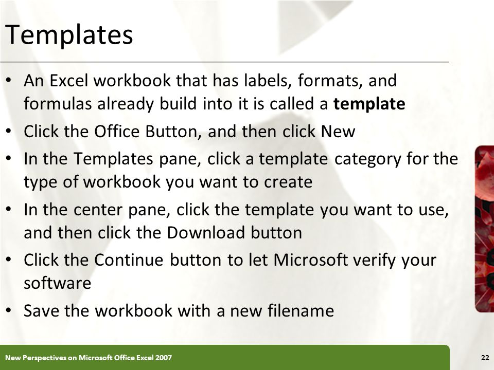 Templates An Excel workbook that has labels, formats, and formulas already build into it is called a template.