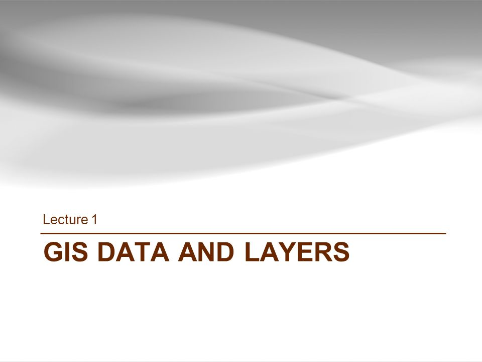 Lecture 1 GIS Data and layers