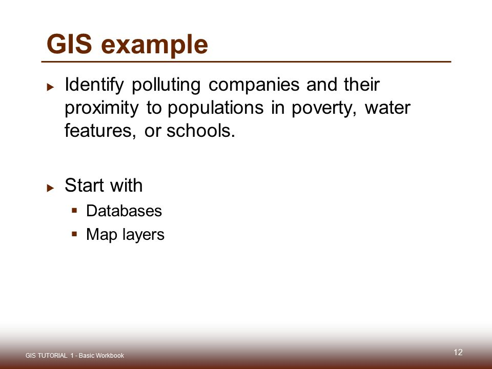 GIS example Identify polluting companies and their proximity to populations in poverty, water features, or schools.