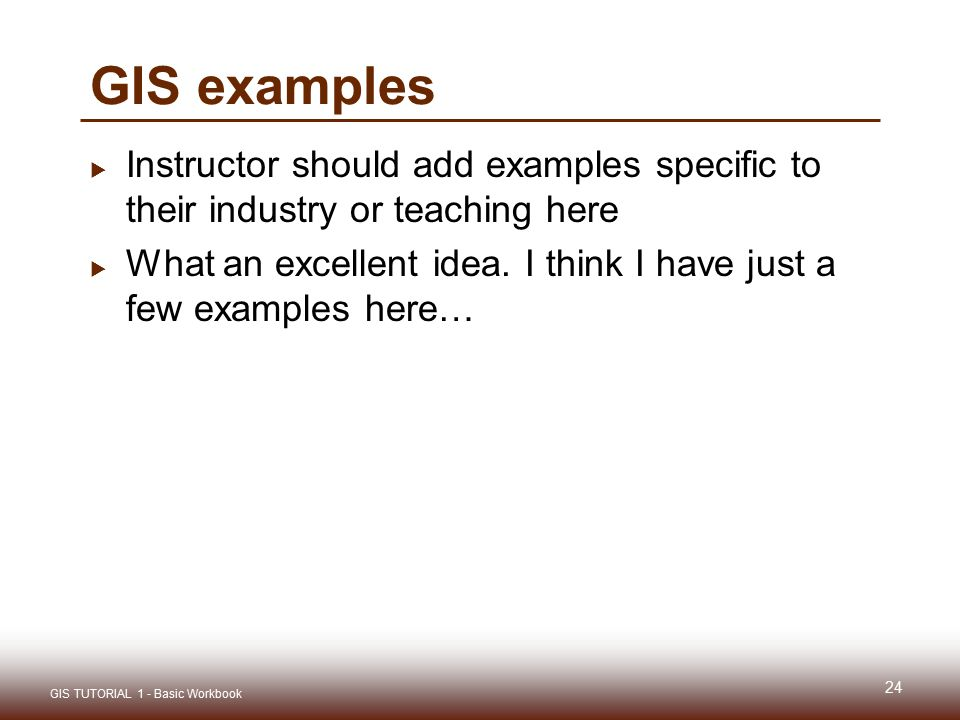 GIS examples Instructor should add examples specific to their industry or teaching here.
