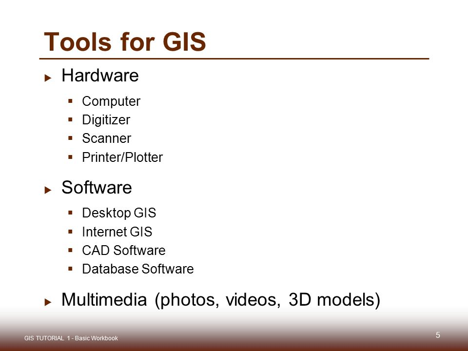 Tools for GIS Hardware Software Multimedia (photos, videos, 3D models)