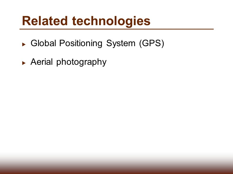 Related technologies Global Positioning System (GPS)