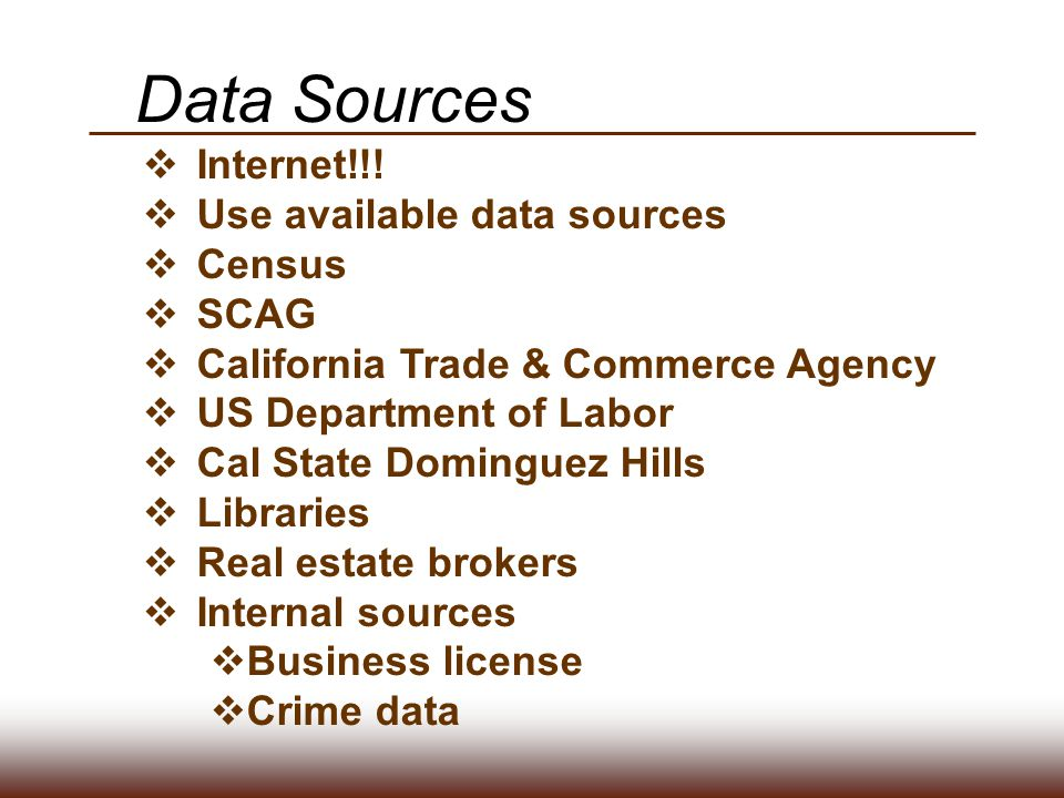 Data Sources Internet!!! Use available data sources Census SCAG